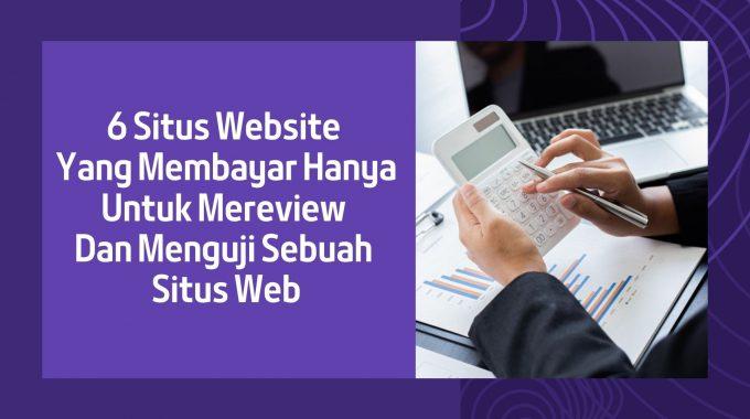 6 Situs Website Yang Membayar Hanya Untuk Mereview Dan Menguji Sebuah Situs Web