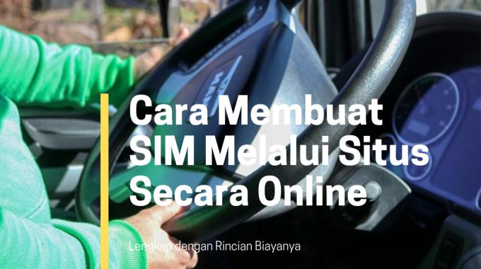 Cara Membuat SIM Melalui Situs Secara Online Lengkap Dengan Rincian Biayanya